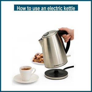 How to use an electric kettle