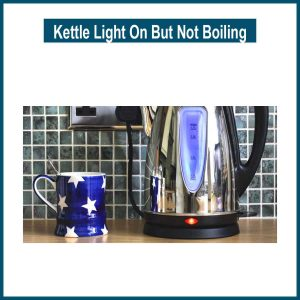 Kettle Light On But Not Boiling